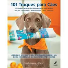 101 Truques Para Cães - Atividades Criativas e Divertidas Explicadas Passo a Passo - Sundance, Kyra - 9788520431948