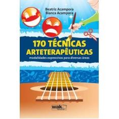 170 Técnicas Arteterapêuticas - Modalidades Expressivas Para Diversas Áreas - Acampora, Beatriz; Acampora, Bianca - 9788578541712