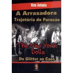 A Arrasadora Trajetória do Furacão - The New York Dolls - do Glitter ao Caos - Antonia, Nina - 9788537007662