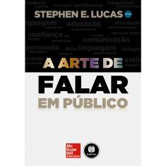 A Arte de Falar Em Público - 11ª Ed. 2014 - Lucas, Stephen E. - 9788580552843