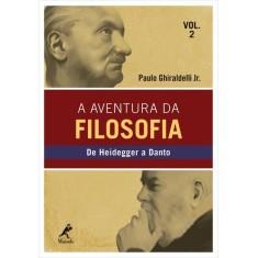 A Aventura da Filosofia II - de Heidegger a Danto - Ghiraldelli Jr, Paulo - 9788520431528