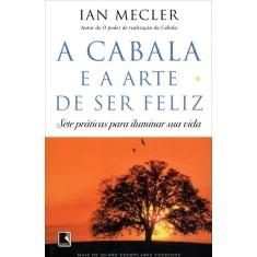 A Cabala e a Arte de Ser Feliz - Sete Práticas Para Iluminar Sua Vida - Mecler, Ian - 9788501401632