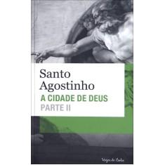 A Cidade de Deus - Parte II - Agostinho, Santo - 9788532643469