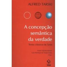 A Concepção Semântica da Verdade - Tarski, Alfred - 9788571397361