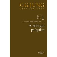 A Energia Psíquica - a Dinâmica do Inconsciente - Vol. 8/1 - Col. Obra Completa - 11ª Ed. - 2010 - Jung, Carl Gustav - 9788532602411
