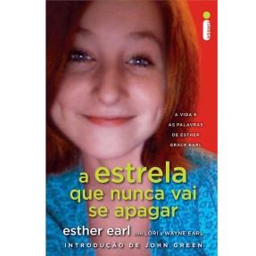 A Estrela Que Nunca Vai Se Apagar - Esther Earl com Lori e Wayne Earl - 9788580574661