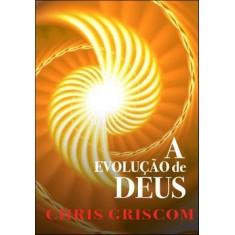 A Evolução de Deus - Griscom, Chris - 9788577220724