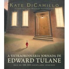 A Extraordinária Jornada de Edward Tulane - 2ª Ed. 2011 - Dicamillo, Kate - 9788578274535