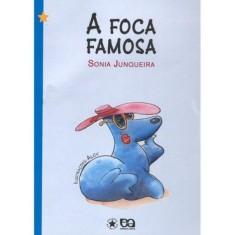 A Foca Famosa - Col. Estrelinha I - Junqueira, Sonia - 9788508113552