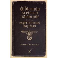 A Fórmula da Eterna Juventude e Outros Experimentos Nazistas - De Nápoli, Carlos - 9788520010075