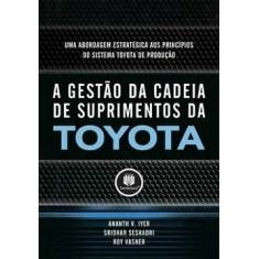 A Gestão da Cadeia de Suprimentos da Toyota - Iyer, Ananth V.; Seshadri, Sridhar; Vasher, Roy - 9788577807239