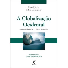 A Globalização Ocidental - Controvérsia Sobre a Cultura Planetária - Lipovetsky, Gilles; Juvin, Hervé - 9788520432181