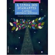 A Lenda Dos Diamantes e Outras Histórias Mineiras - Col. do Arco-da-velha Contos Populares - Viana, Maria - 9788526281158