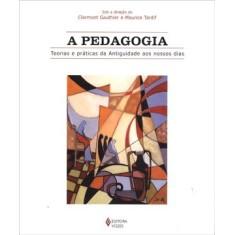 A Pedagogia - Teorias e Práticas da Antiguidade Aos Nossos Dias - Gauthier, Clermont; Tardif, Maurice - 9788532624260
