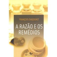A Razão e Os Remédios - Dagognet, François - 9788521804833