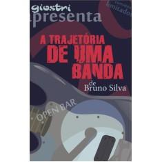 a Trajetória de Uma Banda - Silva, Bruno - 9788560157518