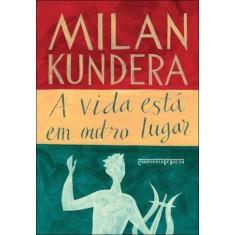 A Vida Está Em Outro Lugar - Kundera, Milan - 9788535920154