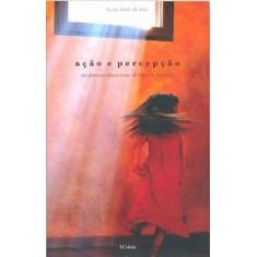 Ação e Percepção - Nos Processos Educacionais do Corpo Em Formação - Saito, Cecília Noriko Ito - 9788577151820