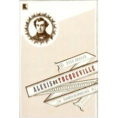 Alexis de Tocqueville - o Profeta da Democracia - Brogan, Hugh - 9788501081117