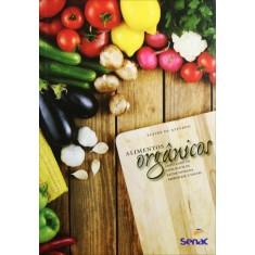 Alimentos Orgânicos - Ampliando Os Conceitos de Saúde Humana, Ambiental e Social - Azevedo, Elaine De - 9788539602636