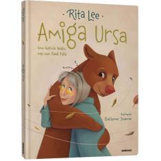 Amiga ursa: Uma história triste, mas com final feliz - Lee, Rita - 9788525067715