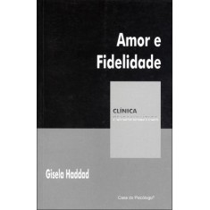 Amor e Fidelidade - Col. Clínica Psicanalítica - Haddad, Gisela - 9788573966473