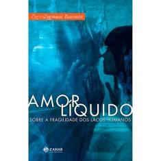 Amor Líquido - Sobre a Fragilidade dos Laços Humanos - Bauman, Zygmunt - 9788571107953