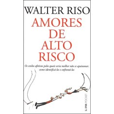Amores de Alto Risco - Os Estilos Afetivos Pelos Quais Seria Melhor Não Se Apaixonar -como Identific - Riso, Walter - 9788525421876