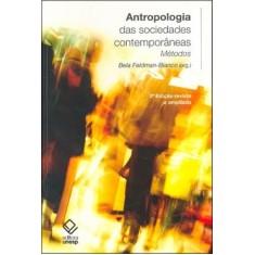 Antropologia das Sociedades Contemporâneas - Métodos - Feldman- Bianco, Bela - 9788571399365