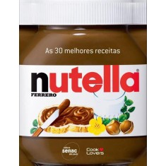 As 30 Melhores Receitas Com Nutella - Senac - 9788539602193