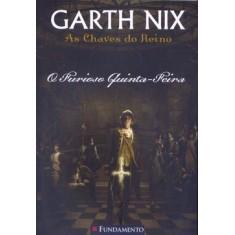 As Chaves do Reino - O Furioso Quinta-feira - Nix, Garth - 9788576766155