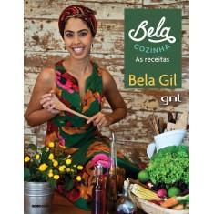 Bela Cozinha - As Receitas - Gil, Bela - 9788525058034