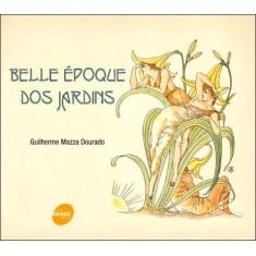 Belle Époque Dos Jardins - Dourado, Guilherme Mazza - 9788539601196