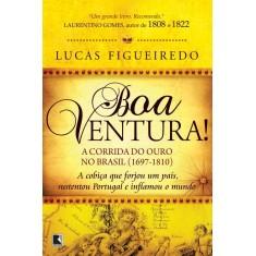 Boa Ventura! - a Corrida do Ouro No Brasil - Figueiredo, Lucas - 9788501089830
