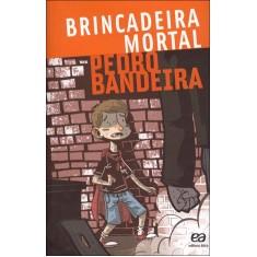 Brincadeira Mortal - Col. Voo Livre - Bandeira, Pedro - 9788508136155
