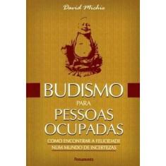 Budismo para Pessoas Ocupadas - Michie, David - 9788531516375