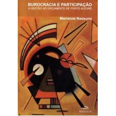 Burocracia e Participação - a Gestão No Orçamento de Porto Alegre - Nassuno, Marianne - 9788599279311