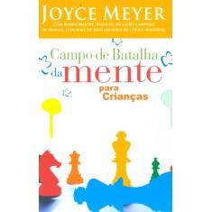 Campo de Batalha da Mente para Crianças - Meyer, Joyce - 9788561721305