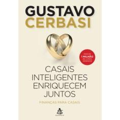 Casais Inteligentes Enriquecem Juntos - Finanças Para Casais - Cerbasi, Gustavo - 9788543101439