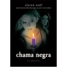 Chama Negra - Os Imortais - Vol. 4 - Noel, Alyson - 9788580570120