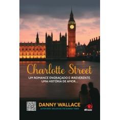 Charlotte Street - Um Romance Engraçado e Irreverente - Wallace, Danny - 9788581630038