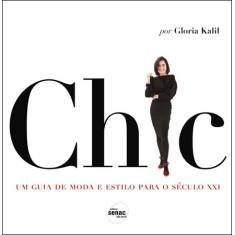Chic - Um Guia de Moda e Estilo Para o Século Xxi - Kalil, Gloria - 9788539601318