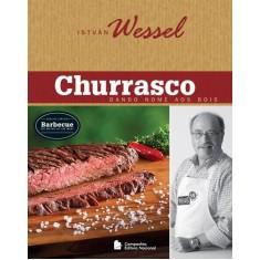 Churrasco - Dando Nome Aos Bois - Col. Estilo Wessel - 2ª Ed. 2012 - Wessel, Istvan - 9788504017762