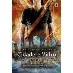 Cidade de Vidro - Os Instrumentos Mortais - Vol. 3 - Clare, Cassandra - 9788501087164