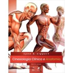 Cinesiologia Clínica e Anatomia - 5ª Ed. 2013 - Lippert, Lynn S. - 9788527721905