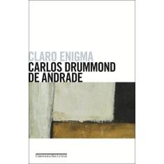 Claro Enigma - Andrade, Carlos Drummond De - 9788535920598