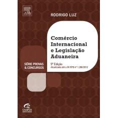 Comércio Internacional e Legislação Aduaneira - Série Provas e Concursos - 5ª Ed. 2012 - Luz, Rodrigo - 9788535260786