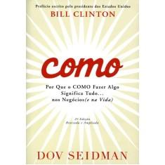 Foto Como - Por Que o Como Fazer Algo Significa Tudo... Nos Negócios (e Na Vida) - 2ª Ed. 2011 - Seidman, Dov L - 9788588329690