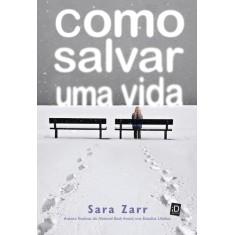 Como Salvar Uma Vida - Zarr, Sara - 9788516072667