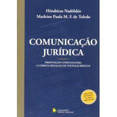 Comunicação Jurídica - Nova Ortografia - Nadolskis, Hendricas; Toledo, Marleine Paula Marcondes E Ferreira D - 9788504016246
